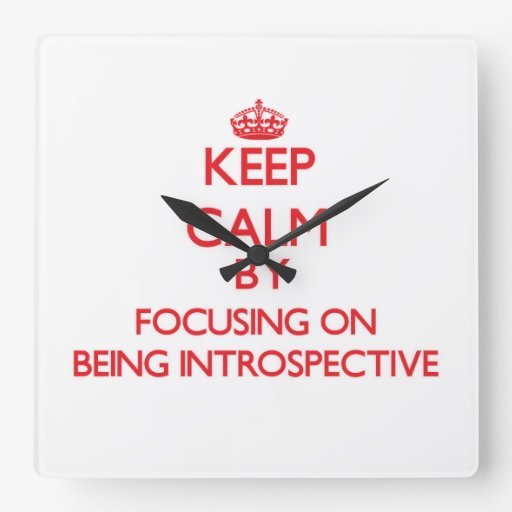 Keep Calm by focusing on Being Introspective Wallclocks