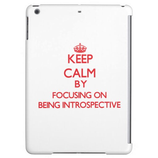 Keep Calm by focusing on Being Introspective iPad Air Covers