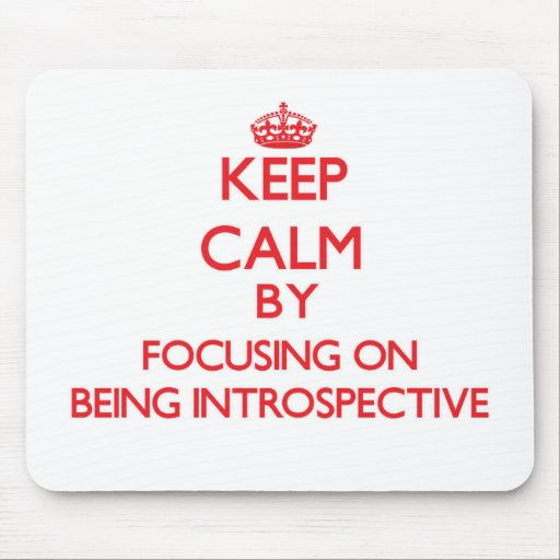 Keep Calm by focusing on Being Introspective Mousepads