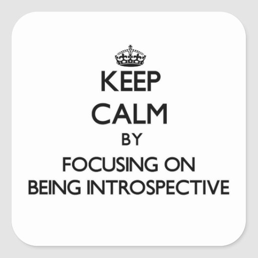 Keep Calm by focusing on Being Introspective Square Sticker