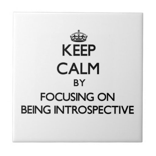 Keep Calm by focusing on Being Introspective Ceramic Tile