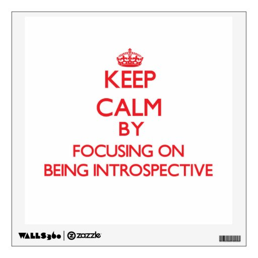 Keep Calm by focusing on Being Introspective Wall Skins
