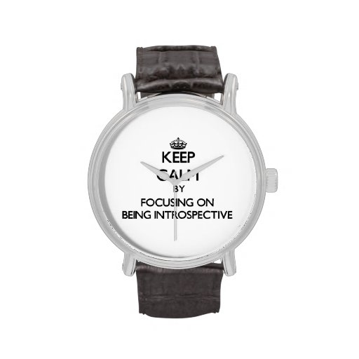 Keep Calm by focusing on Being Introspective Wrist Watches
