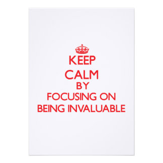 Keep Calm by focusing on Being Invaluable Custom Announcements