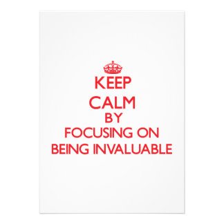 Keep Calm by focusing on Being Invaluable Invitation