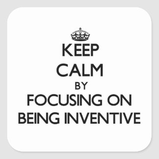 Keep Calm by focusing on Being Inventive Sticker