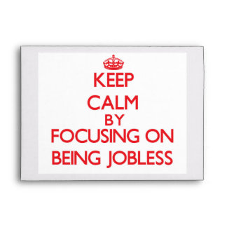 Keep Calm by focusing on Being Jobless Envelope
