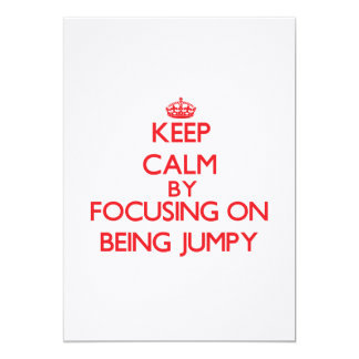 Keep Calm by focusing on Being Jumpy 5x7 Paper Invitation Card
