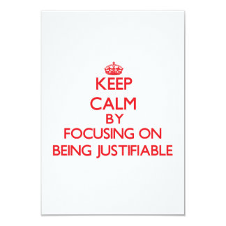Keep Calm by focusing on Being Justifiable 3.5x5 Paper Invitation Card