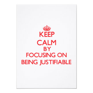 Keep Calm by focusing on Being Justifiable 5x7 Paper Invitation Card