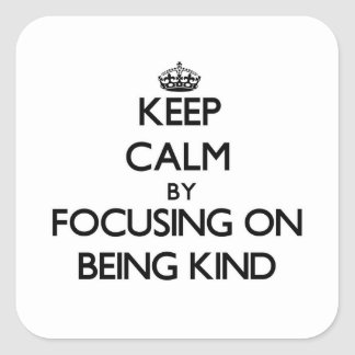 Keep Calm by focusing on Being Kind Square Sticker