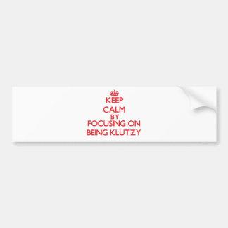 Keep Calm by focusing on Being Klutzy Bumper Sticker