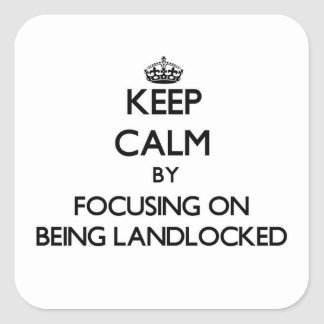 Keep Calm by focusing on Being Landlocked Sticker