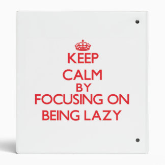 Keep Calm by focusing on Being Lazy Binder