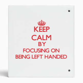 Keep Calm by focusing on Being Left Handed Binder