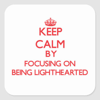Keep Calm by focusing on Being Lighthearted Square Sticker