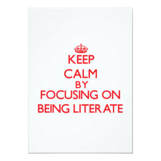 """Keep Calm by focusing on Being Literate 5"""" X 7"""" Invitation Card"""