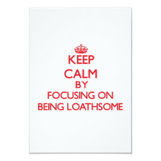 Keep Calm by focusing on Being Loathsome 3.5x5 Paper Invitation Card