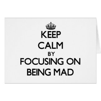 Keep Calm by focusing on Being Mad Stationery Note Card