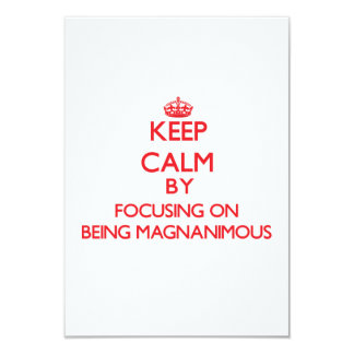 """Keep Calm by focusing on Being Magnanimous 3.5"""" X 5"""" Invitation Card"""