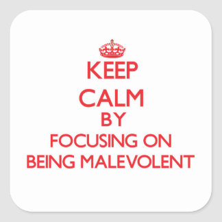 Keep Calm by focusing on Being Malevolent Square Sticker