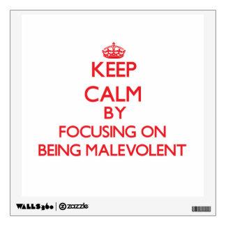 Keep Calm by focusing on Being Malevolent Wall Sticker