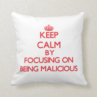 Keep Calm by focusing on Being Malicious Throw Pillow
