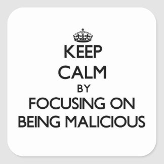 Keep Calm by focusing on Being Malicious Sticker