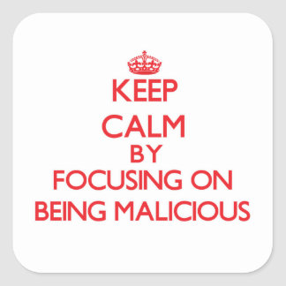 Keep Calm by focusing on Being Malicious Stickers