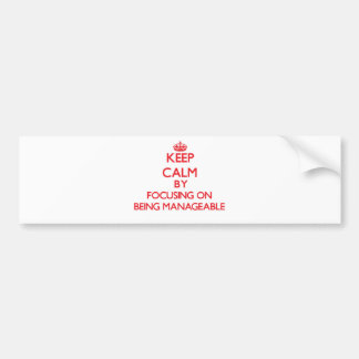 Keep Calm by focusing on Being Manageable Car Bumper Sticker