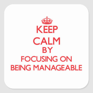 Keep Calm by focusing on Being Manageable Square Sticker