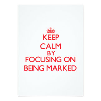 Keep Calm by focusing on Being Marked 5x7 Paper Invitation Card