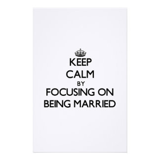 Keep Calm by focusing on Being Married Stationery