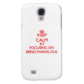 Keep Calm by focusing on Being Marvelous Galaxy S4 Case