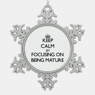 Keep Calm by focusing on Being Mature Snowflake Pewter Christmas Ornament