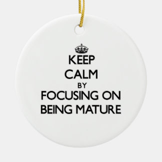 Keep Calm by focusing on Being Mature Double-Sided Ceramic Round Christmas Ornament