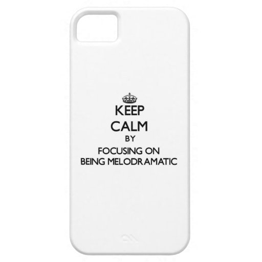 Keep Calm by focusing on Being Melodramatic iPhone 5 Case