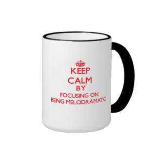 Keep Calm by focusing on Being Melodramatic Ringer Coffee Mug