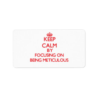 Keep Calm by focusing on Being Meticulous Labels