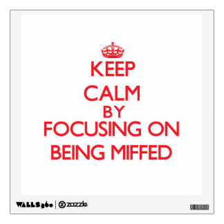 Keep Calm by focusing on Being Miffed Wall Decals