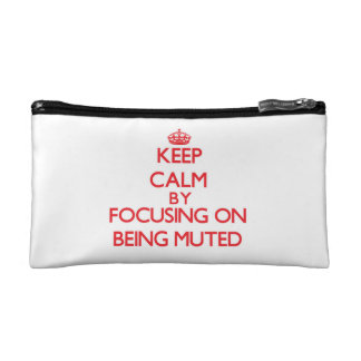 Keep Calm by focusing on Being Muted Cosmetic Bag
