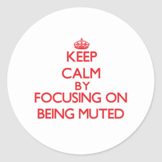 Keep Calm by focusing on Being Muted Stickers