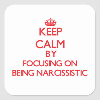Keep Calm by focusing on Being Narcissistic Square Sticker