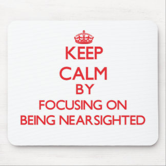Keep Calm by focusing on Being Nearsighted Mouse Pad