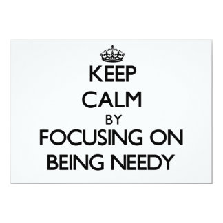 Keep Calm by focusing on Being Needy 5x7 Paper Invitation Card