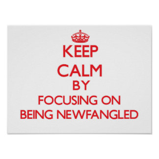 Keep Calm by focusing on Being Newfangled Posters