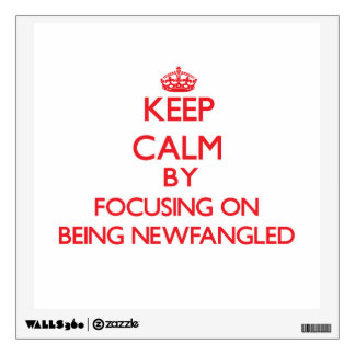 Keep Calm by focusing on Being Newfangled Room Graphics
