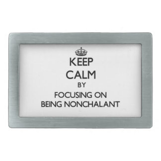Keep Calm by focusing on Being Nonchalant Rectangular Belt Buckle