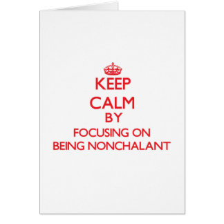 Keep Calm by focusing on Being Nonchalant Card