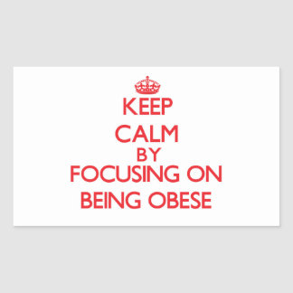 Keep Calm by focusing on Being Obese Stickers